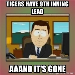 aaaand its gone - Tigers have 9th inning lead Aaand it's gone