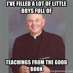 The Non-Molesting Priest - i've filled a lot of little boys full of teachings from the good book