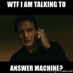 liam neeson taken - wtf i am talking to answer machine?