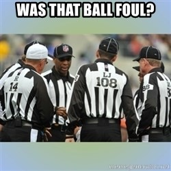 NFL Ref Meeting - WAS THAT BALL FOUL?