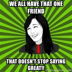 green fan - WE ALL HAVE THAT ONE FRIEND THAT DOESN'T STOP SAYING GREAT!!