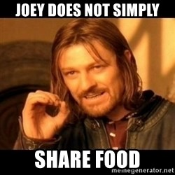 Does not simply walk into mordor Boromir  - joey does not simply share food
