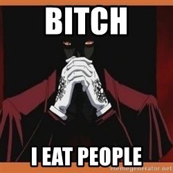Alucard-king of undeads - bitch i eat people