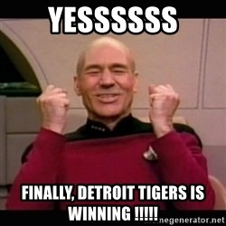 Picard yes - YESsssss Finally, Detroit tigers is winning !!!!!