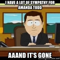 south park aand it's gone - i have a lot of sympathy for amanda todd aaand it's gone
