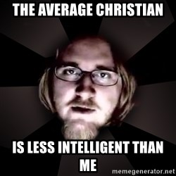 typical atheist - the average christian is less intelligent than me