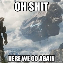Halo 4 - Oh shit Here we go again