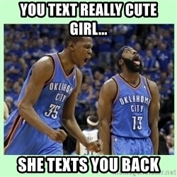 durant harden - You text really cute girl... she texts you back