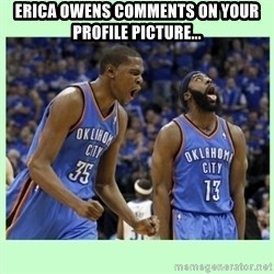 durant harden - Erica owens comments on your profile picture...
