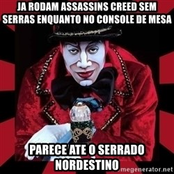 willianss - ja rodam assassins creed sem serras enquanto no console de mesa parece ate o serrado nordestino