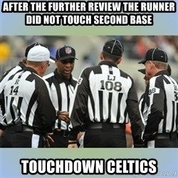 NFL Ref Meeting - After the further review the runner did not touch second base Touchdown celtics