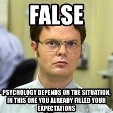 Dwight Shrute - false psychology depends on the situation, in this one you already filled your expectations