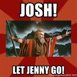 Then Moses said... - Josh! let jenny go!