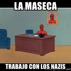 Spiderman office - La maseca trabajo con los nazis