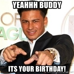 Pauly D Jersey Shore - yeahhh bUddy its your bIrthday!
