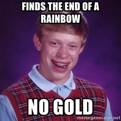Bad Luck Brian - Finds the end of a Rainbow no gold