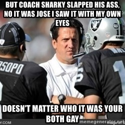 Knapped  - BUT COACH SHARKY SLAPPED HIS ASS, NO IT WAS JOSE I SAW IT WITH MY OWN EYES  DOESN'T MATTER WHO IT WAS YOUR BOTH GAY