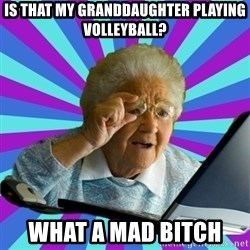 old lady - IS THAT MY GRANDDAUGHTER PLAYING VOLLEYBALL? WHAT A MAD BITCH