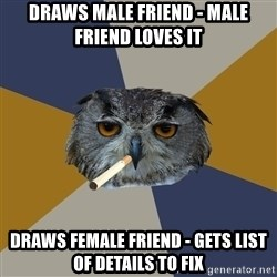 Art Student Owl - draws male friend - Male Friend loves it Draws female friend - gets list of details to fix