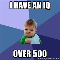 Success Kid - i have an iq  over 500