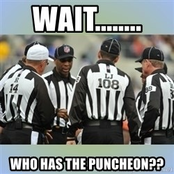 NFL Ref Meeting - wait........ who has the puncheon??