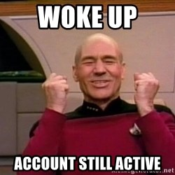Jean Luc Picard Full of Win - No Text - woke up  account still active