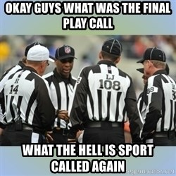 NFL Ref Meeting - OKAY GUYS WHAT WAS THE FINAL PLAY CALL WHAT THE HELL IS SPORT CALLED AGAIN