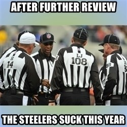 NFL Ref Meeting - After Further Review The steelers Suck This year