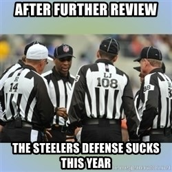 NFL Ref Meeting - After Further Review the steelers defense sucks this year