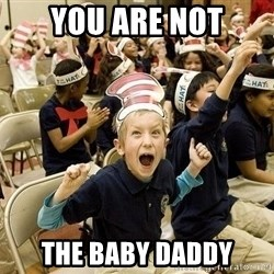 Super Excited Kid - You are not the baby daddy
