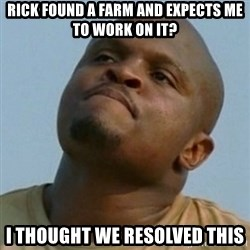 Token T-Dog - rick found a farm and expects me to work on it? i thought we resolved this