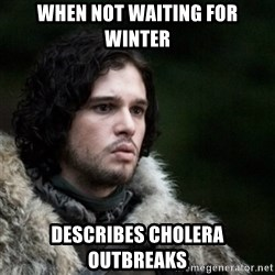 Thoughtful Jon Snow - When not waiting for winter describes Cholera outbreaks