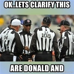 NFL Ref Meeting - OK..LETS CLARIFY THIS  ARE DONALD AND