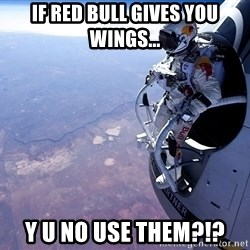 felix baumgartner - IF RED BULL GIVES YOU WINGS... Y U NO USE THEM?!?