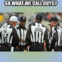 NFL Ref Meeting - SO WHAT WE CALL GUYS?