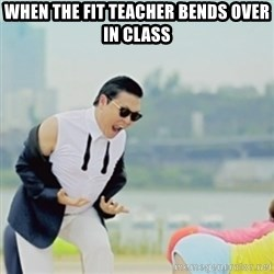 Gangnam Style - WHEN THE FIT TEACHER BENDS OVER IN CLASS