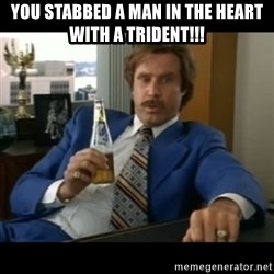 anchorman2 - you stabbed a man in the heart with a trident!!!