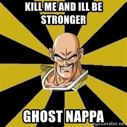 Inappropriate Nappa  - kill me and ill be stronger GHOST NAPPA