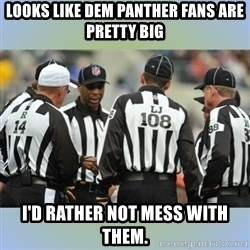 NFL Ref Meeting - LOOKS LIKE DEM PANTHER FANS ARE PRETTY BIG I'D RATHER NOT MESS WITH THEM.