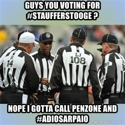 NFL Ref Meeting - GUYS YOU VOTING FOR #STAUFFERSTOOGE ? NOPE I GOTTA CALL PENZONE AND #ADIOSARPAIO