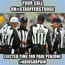 NFL Ref Meeting - YOUR CALL ON#STAUFFERSTOOGE EJECTED TIME FOR PAUL PENZONE #ADIOSARPAIO