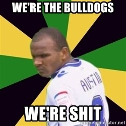 Rodolph Austin - WE'RE THE BULLDOGS WE'RE SHIT