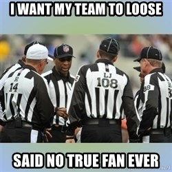 NFL Ref Meeting - I want my team to loose said no true fan ever
