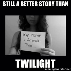 Amanda Todd, - still a better story than twilight