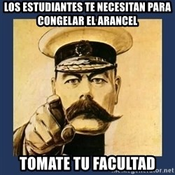 your country needs you - los estudiantes te necesitan para congelar el arancel tomate tu facultad