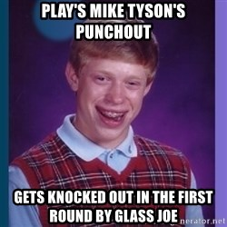 Unlucky Brian  - play's mike tyson's punchout Gets knocked out in the first round by glass joe