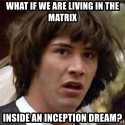 Conspiracy Keanu - WHAT IF WE ARE LIVING IN THE MATRIX inside an inception dream?