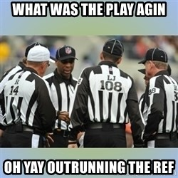 NFL Ref Meeting - WHAT WAS THE PLAY AGIN OH YAY OUTRUNNING THE REF