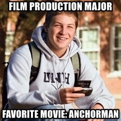 nice college kid - Film production major Favorite movie: Anchorman