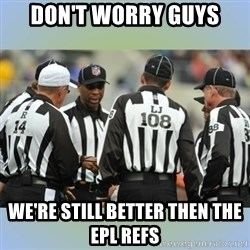 NFL Ref Meeting - DON'T WORRY GUYS WE'RE STILL BETTER THEN THE EPL REFS